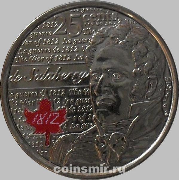 25 центов 2013 Канада. Шарль де Салаберри. Цветная эмаль.